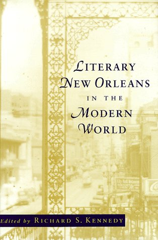 Literary New Orleans in the Modern World: Kennedy, Richard S., Editor