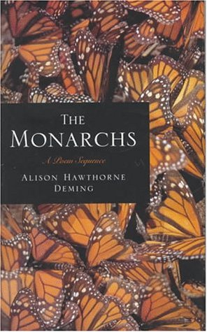 The Monarchs: A Poem Sequence: Deming, Alison Hawthorne