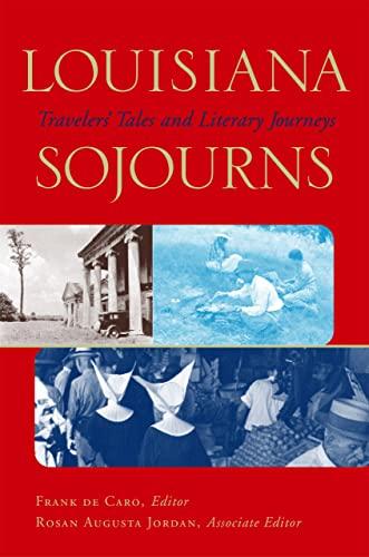 Louisiana Sojourns: Travelers' Tales and Literary Journeys: De Caro, Frank