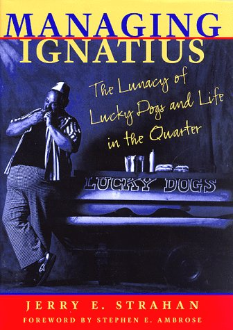 9780807122419: Managing Ignatius: The Lunacy of Lucky Dogs and Life in the Quarter