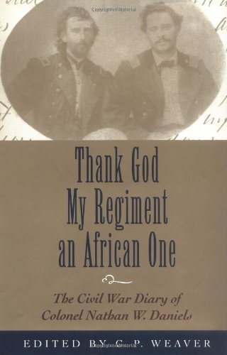 Thank God My Regiment an African One: The Civil War Diary of Colonel Nathan W. Daniels: Weaver, C. ...