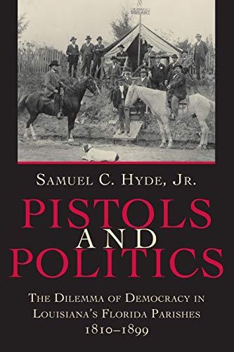 9780807122709: Pistols and Politics: The Dilemma of Democracy in Louisiana's Florida Parishes, 1810--1899