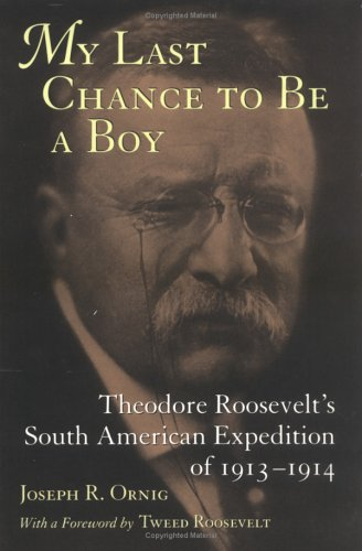 9780807122716: My Last Chance to Be a Boy: Theodore Roosevelt's South American Expedition of 1913--1914