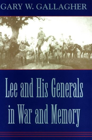 Lee and His Generals in War and Memory (0807122866) by Gallagher, Gary W.