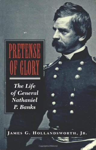 9780807122938: Pretense of Glory: The Life of General Nathaniel P. Banks