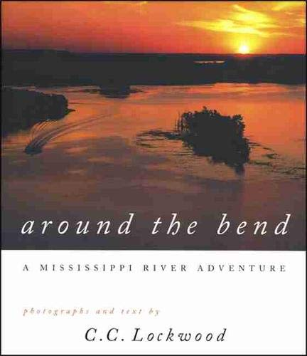 Around the Bend: A Mississippi River Adventure (Hardcover): C.C. Lockwood