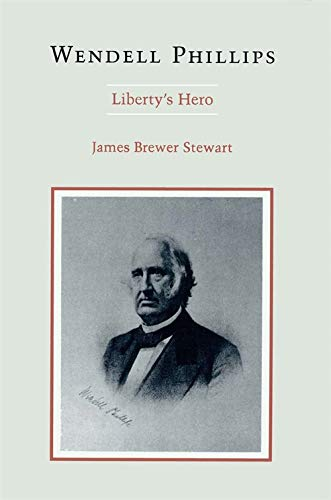 Wendell Phillips: Liberty's Hero: Stewart, James Brewer