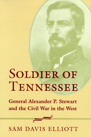 9780807123409: Soldier of Tennessee: General Alexander P. Stewart and the Civil War in the West