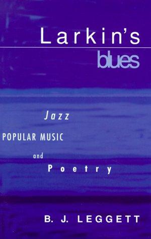 Larkin's Blues: Jazz, Popular Music, and Poetry: Leggett, B. J.