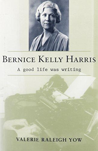 Bernice Kelly Harris: A Good Life Was Writing: Yow, Valerie Raleigh