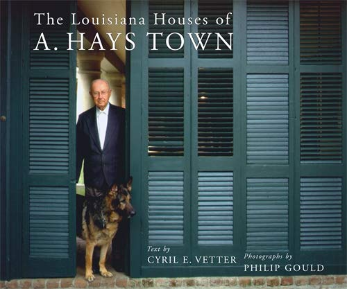 The Louisiana Houses of A. Hays Town (Hardcover): A. Hays Town