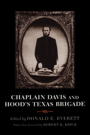 Chaplain Davis and Hood's Texas Brigade: Being an Expanded Edition of the Reverend Nicholas A. Da...