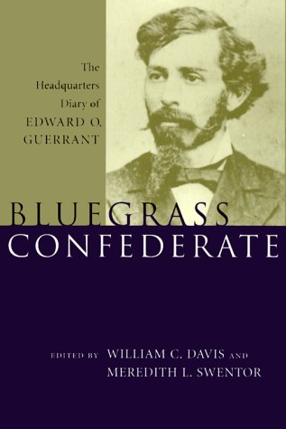 Bluegrass Confederate: The Headquarters Diary of Edward O. Guerrant.: GUERRANT, Edward O.