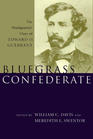 Bluegrass Confederate: The Headquarters Diary of Edward O. Guerrant: GUERRANT, Edward O.
