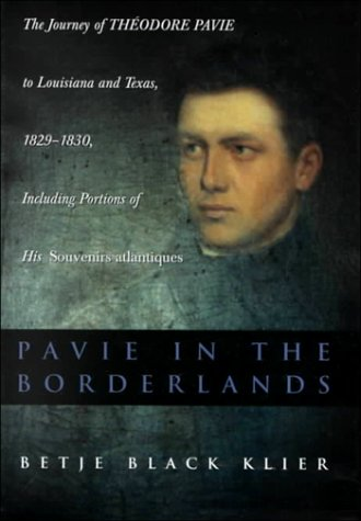 9780807124147: Pavie in the Borderlands: The Journey of Theodore Pavie to Louisiana and Texas, 1829-1830, Including Portions of His Souvenirs Atlantiques