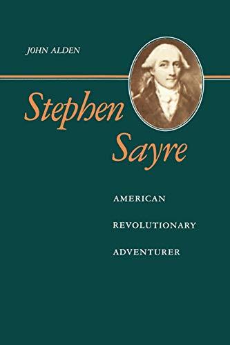 Stephen Sayre: American Revolutionary Adventurer: John Richard Alden