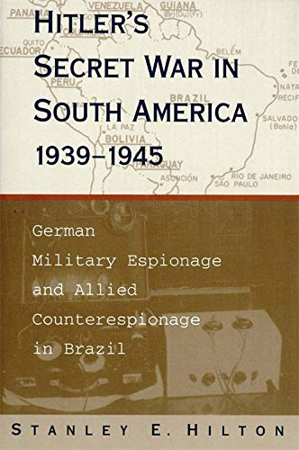 9780807124369: Hitler's Secret War in South America, 1939--1945: German Military Espionage and Allied Counterespionage in Brazil