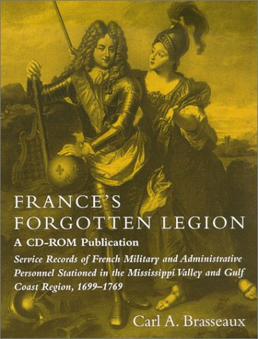 9780807124833: France's Forgotten Legion : Service Records of French Military and Administrative Personnel Stationed in the Mississippi Valley and Gulf Coast Region, 1699-1769