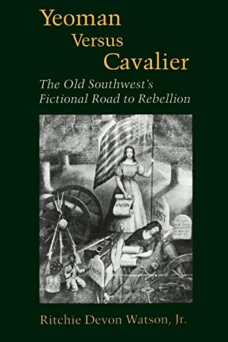 Yeoman Versus Cavalier: The Old Southwest's Fictional Road to Rebellion (Southern Literary ...