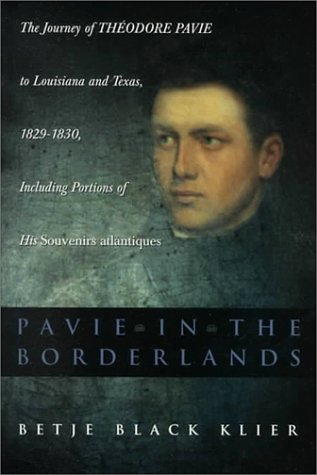 Pavie in the Borderlands: The Journey of Theodore Pavie to Louisiana and Texas in 1829--1830, ...