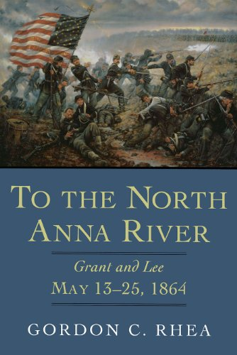 To the North Anna River: Grant and Lee, May 13--25, 1864 (Hardcover): Gordon C. Rhea