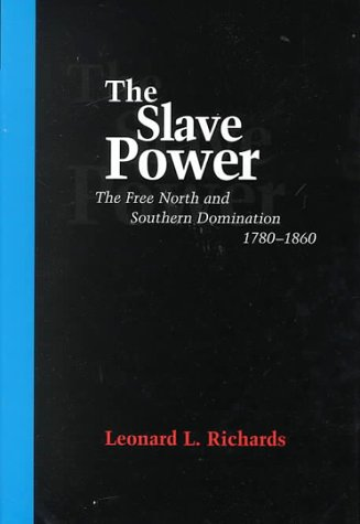 The Slave Power: The Free North and Southern Domination, 1780-1860: RICHARDS, LEONARD L.