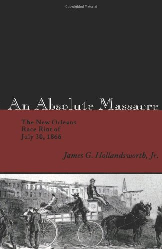 9780807125885: An Absolute Massacre: The New Orleans Race Riot of July 30, 1866
