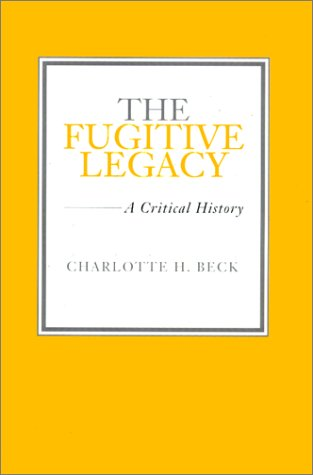 The Fugitive Legacy: A Critical History (Hardback): Charlotte H. Beck