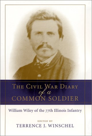 The Civil War Diary of a Common Soldier: William Wiley of the 77th Illinois Infantry (Hardcover): ...