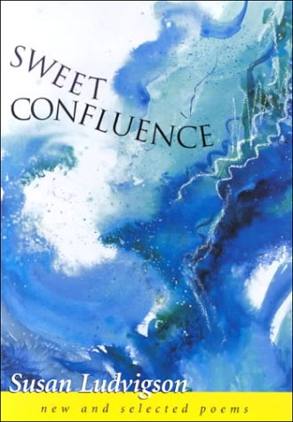 Sweet Confluence: New and Selected Poems (Hardback): Susan Ludvigson