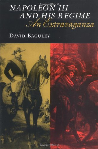 Napoleon III and His Regime: An Extravaganza (Modernist Studies): David Baguley