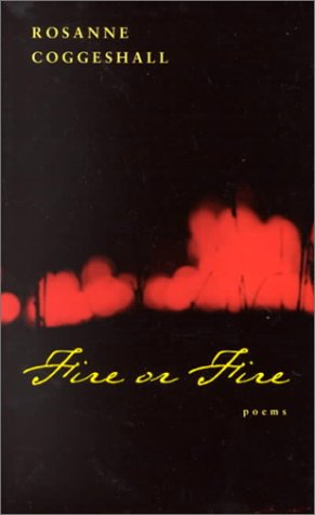 Fire or Fire: Poems: Rosanne Coggeshall