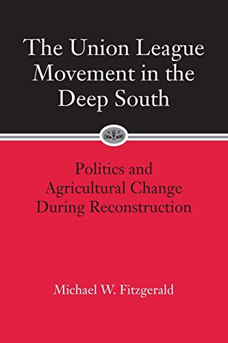 9780807126332: The Union League Movement in the Deep South: Politics and Agricultural Change During Reconstruction