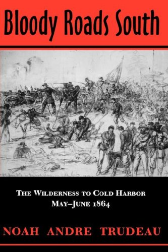 9780807126448: Bloody Roads South: The Wilderness to Cold Harbor, May-June 1864