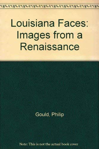 Louisiana Faces: Images from a Renaissance: Gould, Philip, and Jason Berry