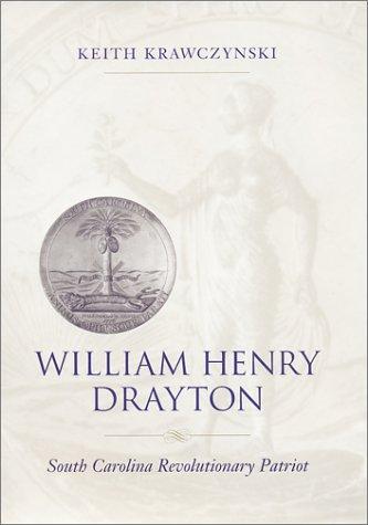 William Henry Drayton: South Carolina Revolutionary Patriot: Keith Krawczynski