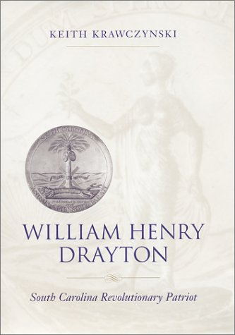 William Henry Drayton: South Carolina Revolutionary Patriot (Paperback): Keith Krawczynski