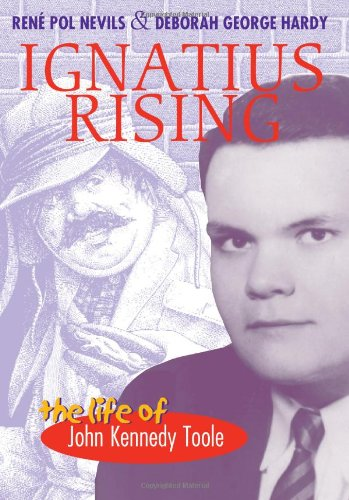 Ignatius Rising: The Life of John Kennedy Toole: Nevils, Rene Pol; Hardy, Deborah George