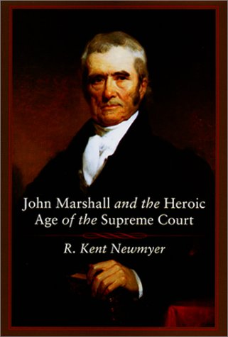 John Marshall And The Heroic Age Of The Supreme Court: Newmyer , R. Kent