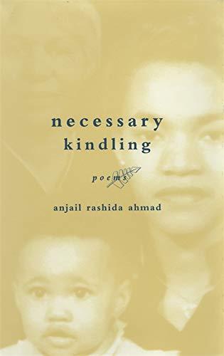 necessary kindling: poems: Anjail Rashida Ahmad