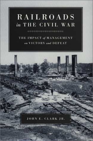Railroads in the Civil War (Conflicting Worlds): Clark, John E.