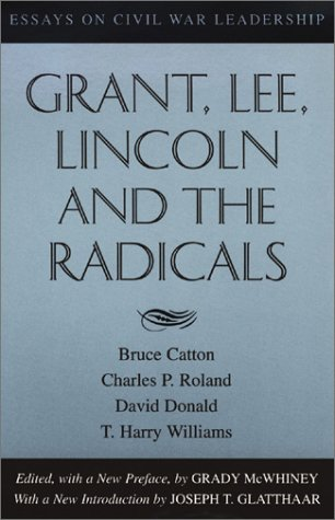 Grant, Lee, Lincoln and the Radicals: Essays on Civil War Leadership