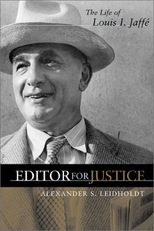 Editor for Justice: The Life of Louis I.Jaffe (Hardback): Alexander Leidholdt