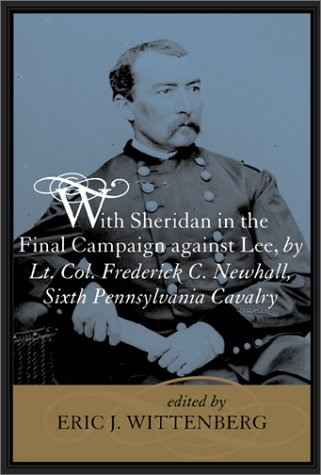 With Sheridan in the Final Campaign against Lee, by Lt. Col. Frederick C. Newhall, Sixth ...