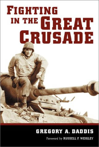 Fighting in the Great Crusade: An 8th Infantry Artillery Officer in World War II: Gregory A. Daddis