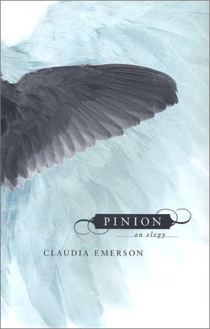 Pinion: An Elegy (Southern Messenger Poets): Emerson, Claudia