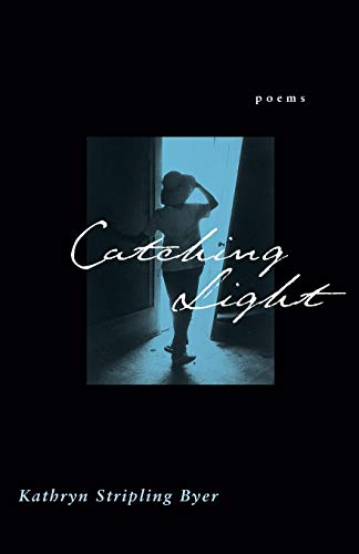 Catching Light : Poems: Kathryn Stripling Byer