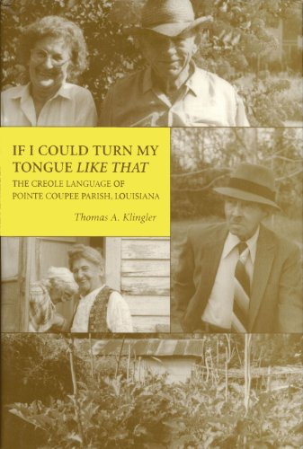 If I Could Turn My Tongue Like That: The Creole of Pointe Coupee Parish, Louisiana: Klingler, ...