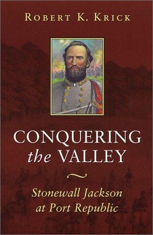 Conquering the Valley: Stonewall Jackson at Port: Robert K. Krick