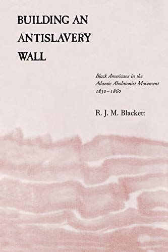 9780807127971: Building an Antislavery Wall: Black Americans in the Atlantic Abolitionist Movement, 1830--1860